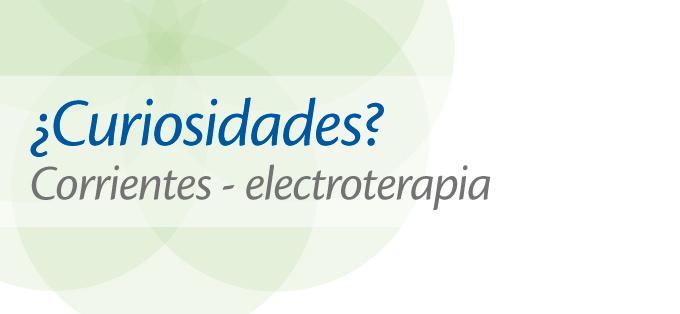 Curiosidades: Corrientes Y Electroterapia